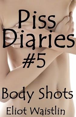 Piss Diaries #5: Body Shots