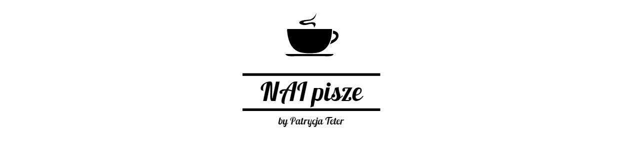 NAI pisze by Patrycja Teter - lifestyle blog