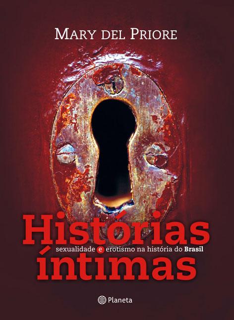 Histórias Íntimas – Sexualidade e erotismo na história do Brasil