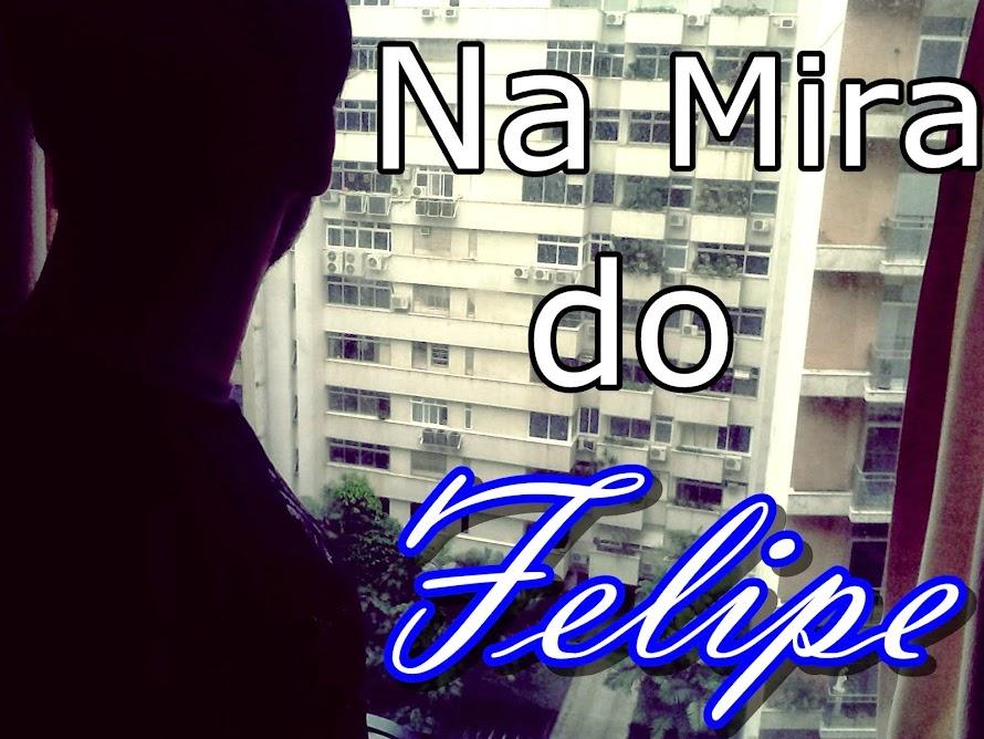 Na Mira do Felipe