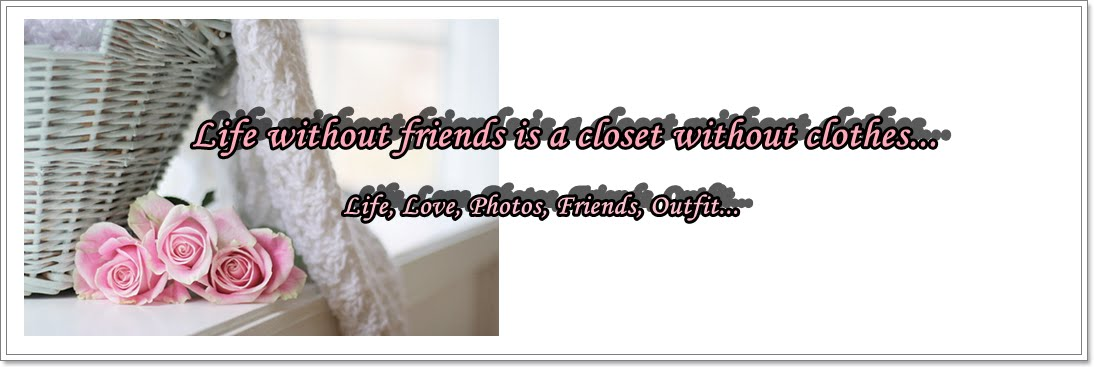 Life without friends is a closet without clothes...