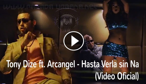 VIDEO ESTRENO - Tony Dize ft. Arcangel - Hasta Verla sin Na (VIDEO OFICIAL)