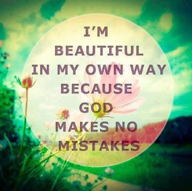 I m beautiful in my own way because God makes no mistakes