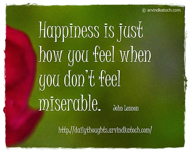 Happiness, feel, miserable, Daily Thought, Quote