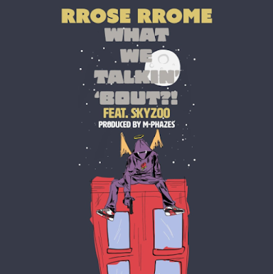 RROSE RROME FT. SKYZOO - WHAT WE TALKIN BOUT