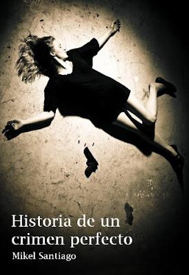 Historia de un crimen perfecto. Mikel Santiago