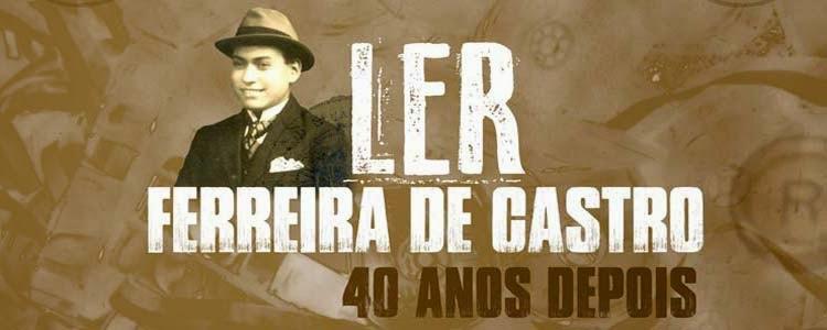Ler Ferreira de Castro 40 Anos Depois