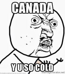 meme, meme generator, popular meme, Canada why you so cold, Canada y u so cold, chilly, freezing
