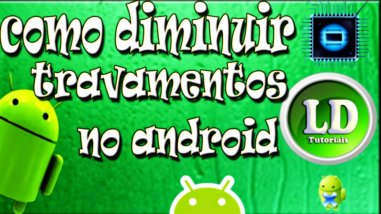 android,como diminuir travamentos no android