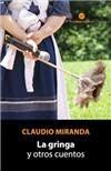 La Gringa y Otros Cuentos - Claudio Miranda