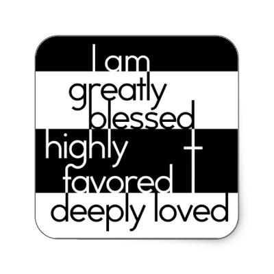 I Am Greatly Blessed Highly Favored And Deeply Loved Favored Quotes. Quotes...