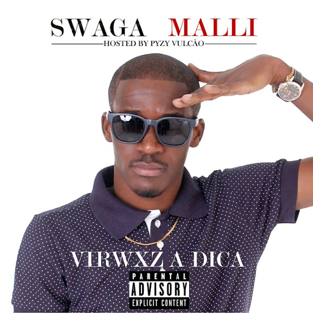 "Virwxz a Dica. ""Swaga Malli""  Hosted by Pyzy Vulção."