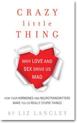 """Crazy Little Thing: Why Love & Sex Drive Us Mad"" by  Liz Langley"