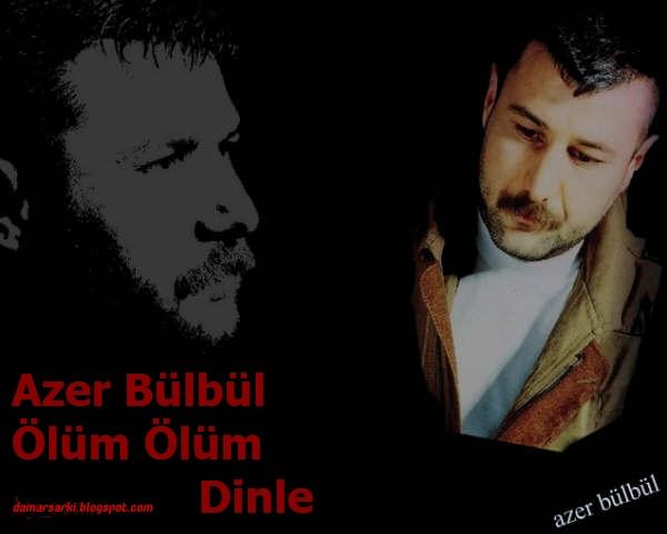 Azer bülbül ölüm ölüm şarkı sözleri
