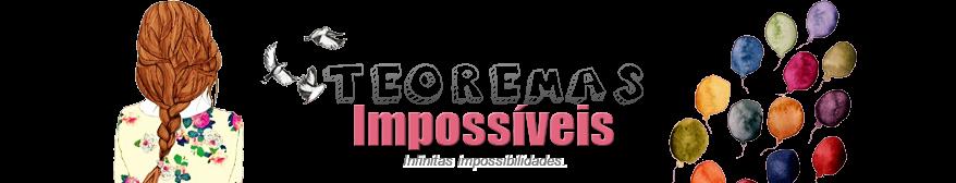 Teoremas Impossíveis