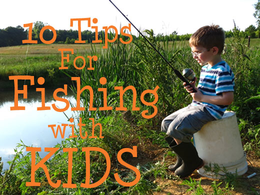 Childhood Beckons: 10 Tips for Fishing with Kids