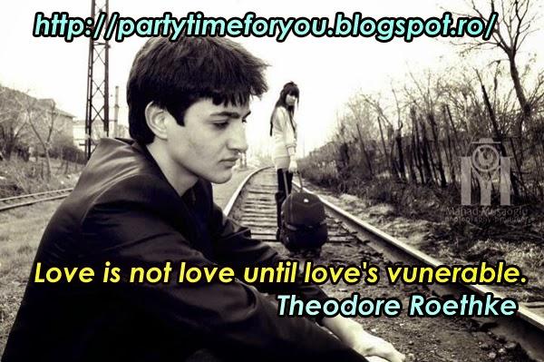 Love is not love until love's vunerable.