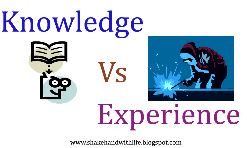 knowledge vs experience And there is a reason they will pay the one with more experience a higher salary  than they will pay one who just graduated from university, with knowledge.