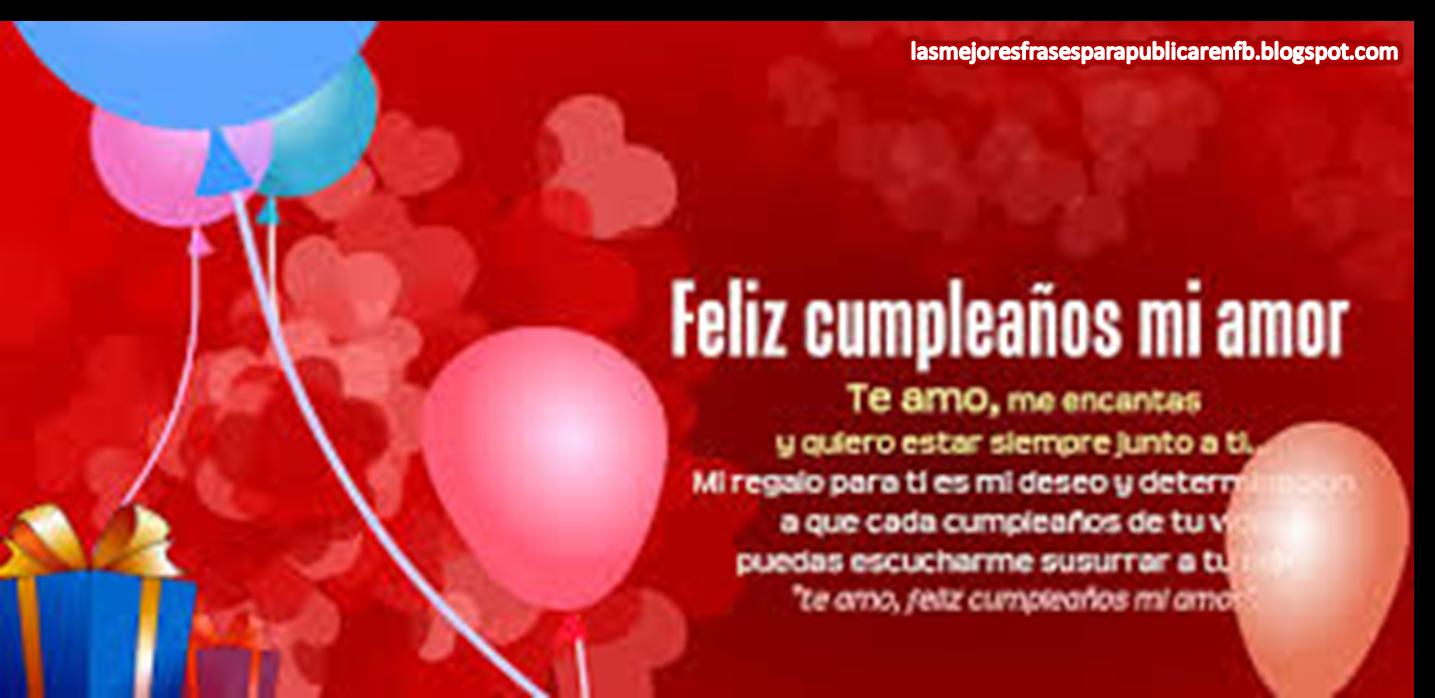 Frases Para Cumpleaños: Feliz Cumpleaños Mi Amor Te Amo Me Encantas Y Quiero Estar Siempre Junto A Ti