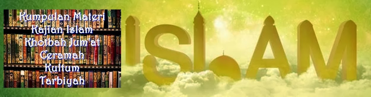 Materi Kajian Islam | Tarbiyyah | Khotbah Jum'at | Ceramah | Kultum