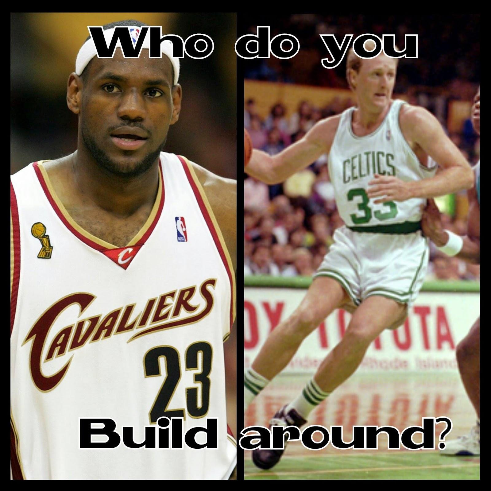who do you build around?. - # LeBronJames #23 #Cavaliers #LarryBird #33 #Celtics