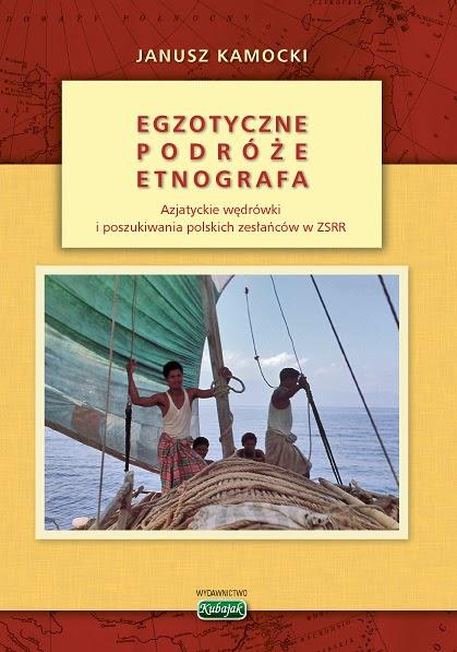 Egzotyczne podróże etnografa. Azjatyckie wędrówki i poszukiwania polskich zesłańców w ZSRR.