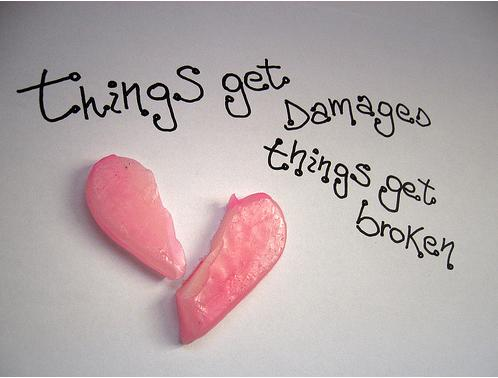 Things get damages, things get broken