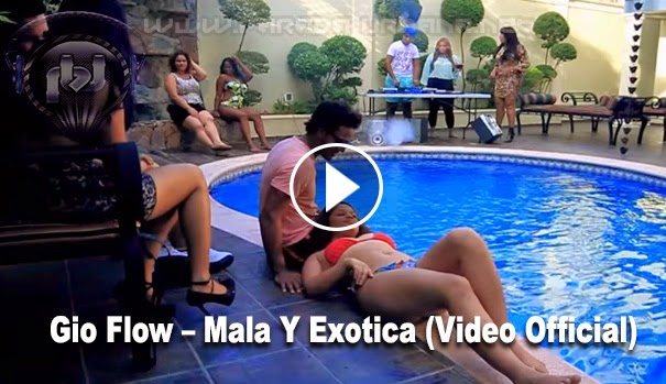 VIDEO - Gio Flow – Mala Y Exotica (Video Official)