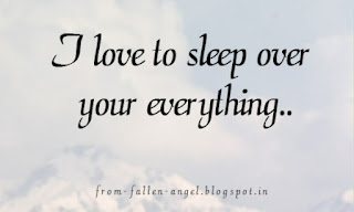 I love to sleep over your everything..