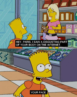 hey paris i saw a discusting part of your body on the internet your face, the simpsons, simpsons, simpsons funny pictures, bart funny pictures, bart simpson, simpsons funny captions