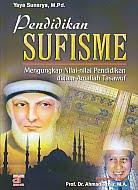 AJIBAYUSTORE  Judul Buku : Pendidikan Sufisme – Mengungkap Nilai-nilai Pendidikan dalam Amaliah Tasawuf Pengarang : Yaya Sunarya, M Pd Penerbit : Arfino Raya