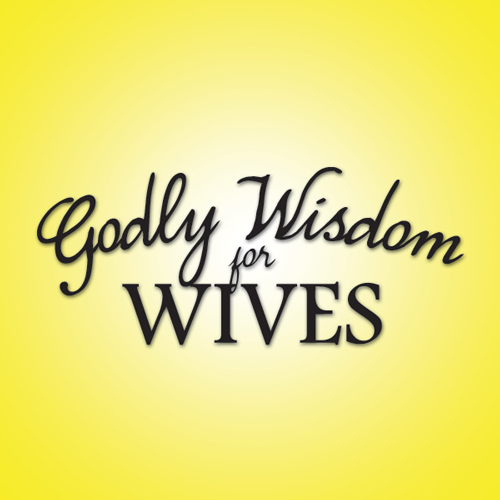 Godly Wisdom For Wives