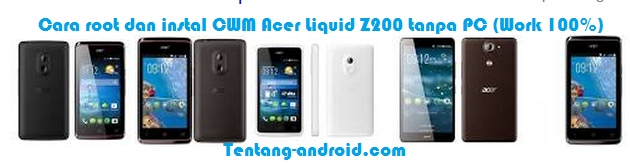 Tutorial Cara Root dan Install CWM Acer Liquid Z200 Tanpa PC Tested