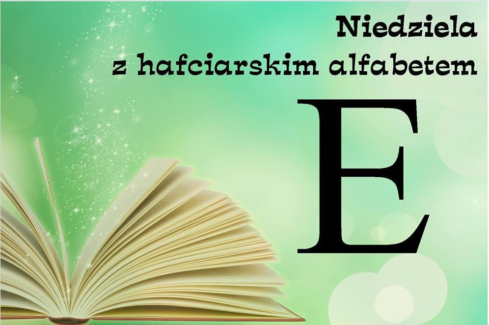 Niedziela z hafciarskim alfabetem E