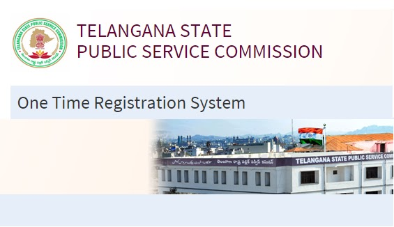 Telangana Govts Jobs - TSPSC One Time Registration Process at Official Website- www.tspsc.gov.in