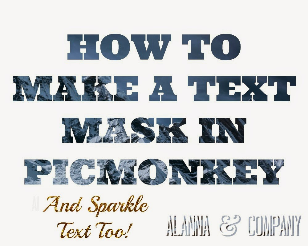 Alanna & Company: How to Make a Text Mask (And Sparkle Text!) in PicMonkey