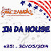 #351 IN DA HOUSE 30/05/2014