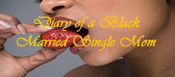 The Diary of a Black Married Single Mom