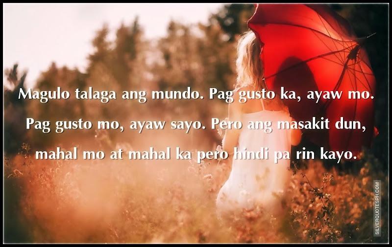 Magulo Talaga Ang Mundo. Pag Gusto Ka, Ayaw Mo. Pag Gusto Mo, Ayaw Sayo, Picture Quotes, Love Quotes, Sad Quotes, Sweet Quotes, Birthday Quotes, Friendship Quotes, Inspirational Quotes, Tagalog Quotes