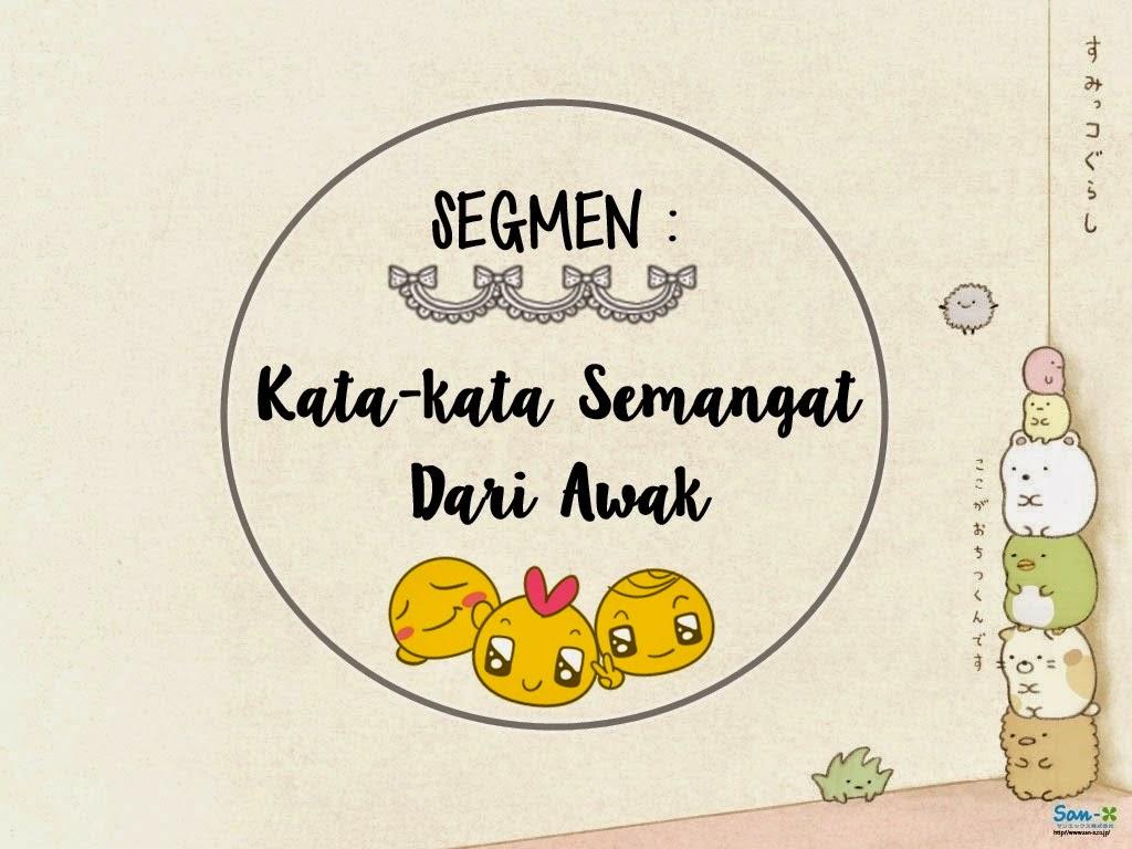 http://syahirahvaliant.blogspot.com/2015/04/segmen-kata-kata-semangat-dari-awak.html