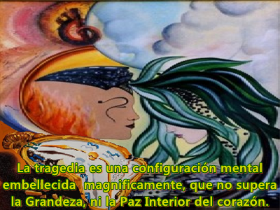 La tragedia sólo existe en la mente humana y es una falacia.