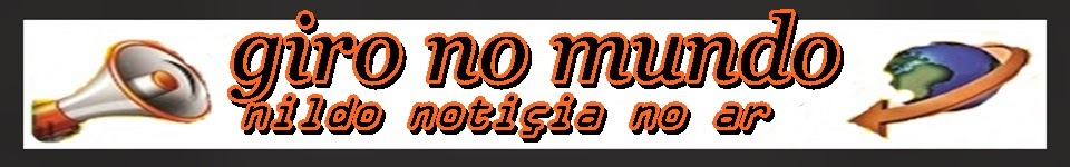 GIRO NO MUNDO/nildo noticias ON-LINE