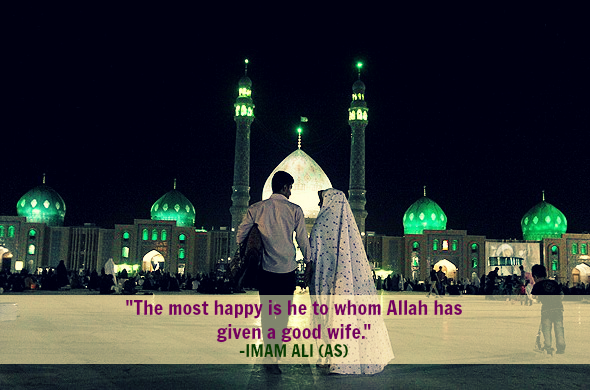 The most happy in he whom Allah has given a good wife.