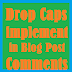 Blogger CSS-add drop Caps first letter big capital different color to post comments