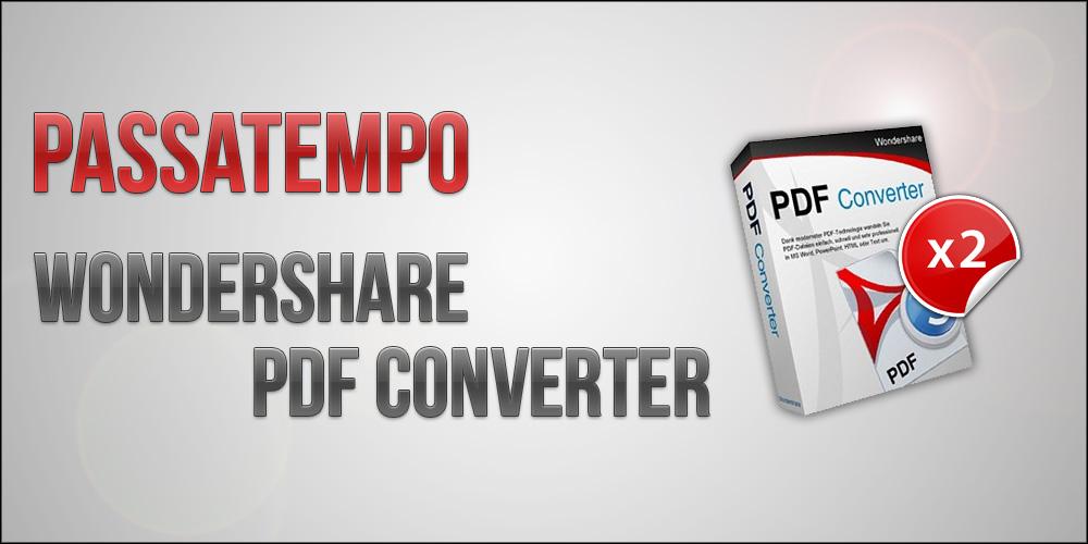 Passatempo: Wondershare PDF Converter Wodershare