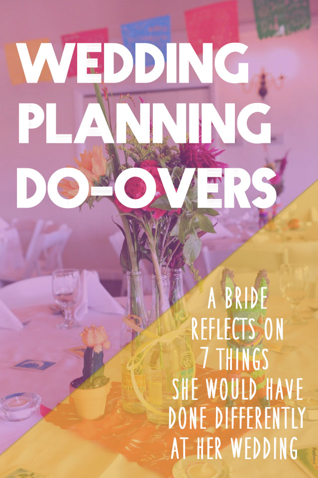 Wedding Planning Do-Overs | A bride reflects on 7 things she would have done differently at her wedding