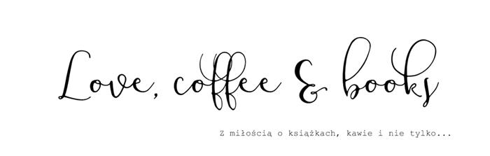 love, coffee and books - z miłością o książkach