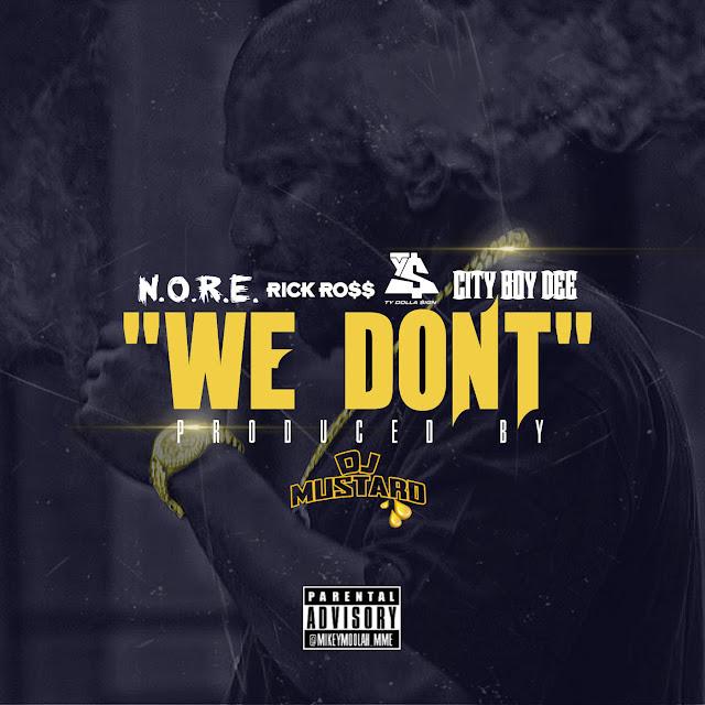 N.O.R.E. – We Don't (feat. Rick Ross, Ty Dolla $ign & City Boy Dee)
