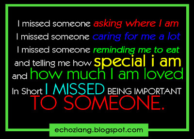 I MISSED being important to someone.