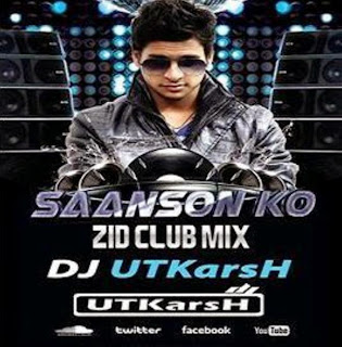 SAANSON KO ( ZID CLUB MIX ) - DJ UTKARSH
